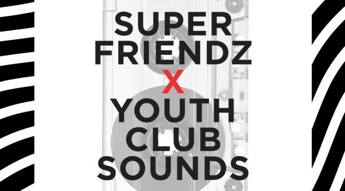 SUPER FRIENDZ 'COLLABORATIONZ' PROJECT WITH YOUTH CLUB SOUNDS MIXTAPE